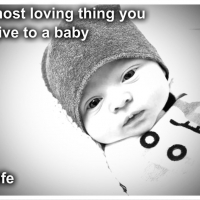 The most loving thing you can give to a baby is life